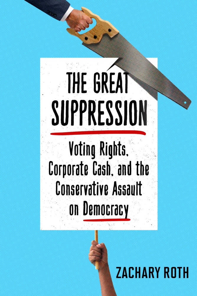 The Great Suppression: Voting Rights, Corporate Cash, and the Conservative Assault onDemocracy